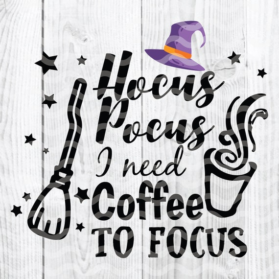 Hocus Pocus I Need Coffee To Focus Svg Halloween Svg Witch Etsy