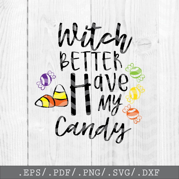 Witch Better Have My Candy Svg Halloween Svg Witch Quote File Etsy