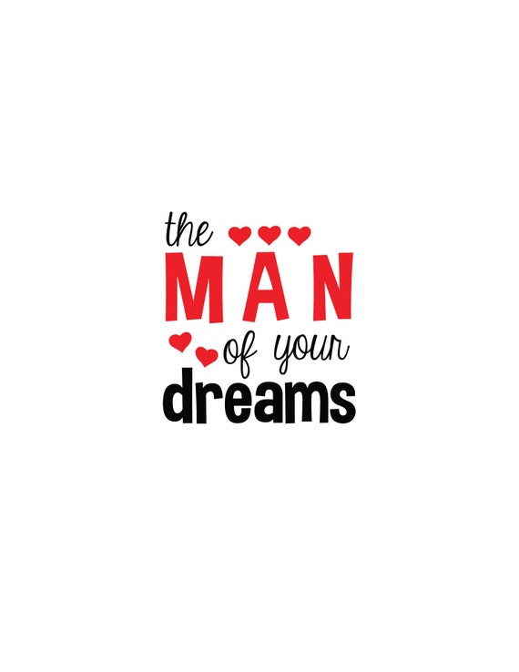 Man Of Your Dreams Valentine Svgdxfepspdfaijpeg Files Etsy