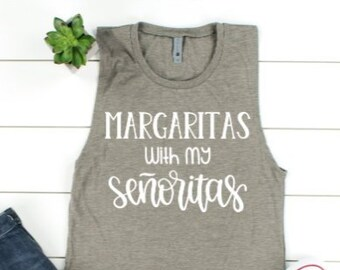 61f1c087 Cinco de Mayo Tank; Margaritas with my Senoritas Muscle Tank; Day Drinker  Tank; Margarita Shirt; Girls Weekend Shirt;Bachelorette Party Tank