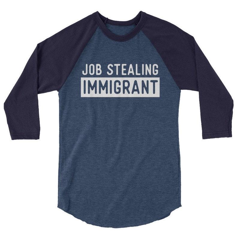 bd98341ff Job Stealing Immigrant Shirt Raglan Tee Baseball Funny | Etsy
