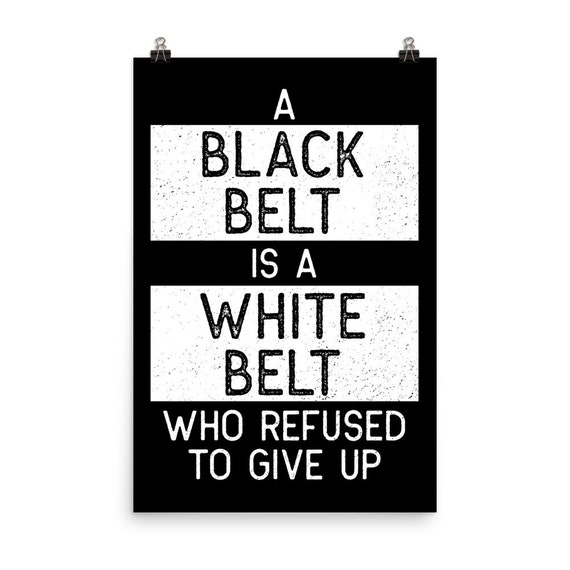 Black Belt Is A White Belt Jiu Jitsu Taekwondo Karate Poster Martial Arts Wall Art For Gym Print Motivational