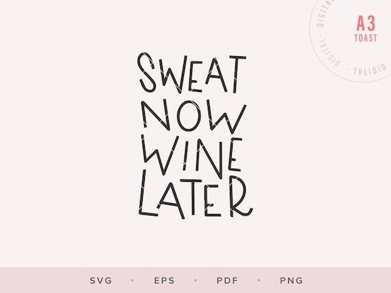 Sweat Now Wine Later Svg For Silhouette Wine Lover Svg Sweat Etsy