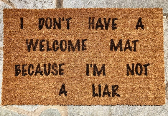 I Don T Have A Welcome Mat Because I M Not A Liar Etsy