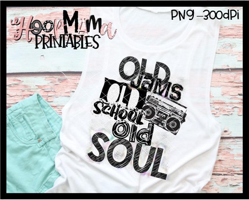 Old Jams Old School Old Soul - Printable Sublimation Or Print & Cut Design-  PNG 300 DPI - Instant Download