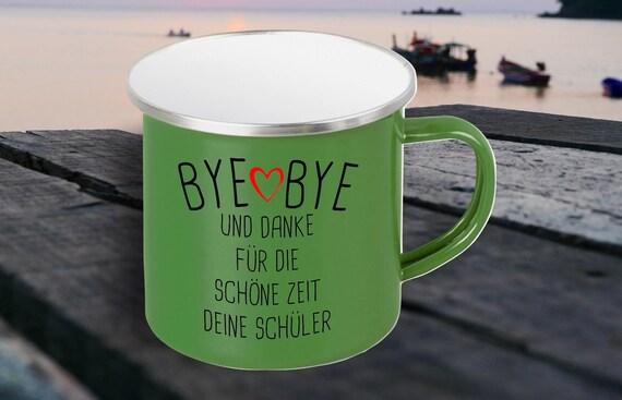 """Emaille Becher """"Bye Bye und Danke für die Schöne Zeit Deine Schüler Schule Kita"""" Tasse Kaffeetasse Kaffeebecher Mug Retro"""