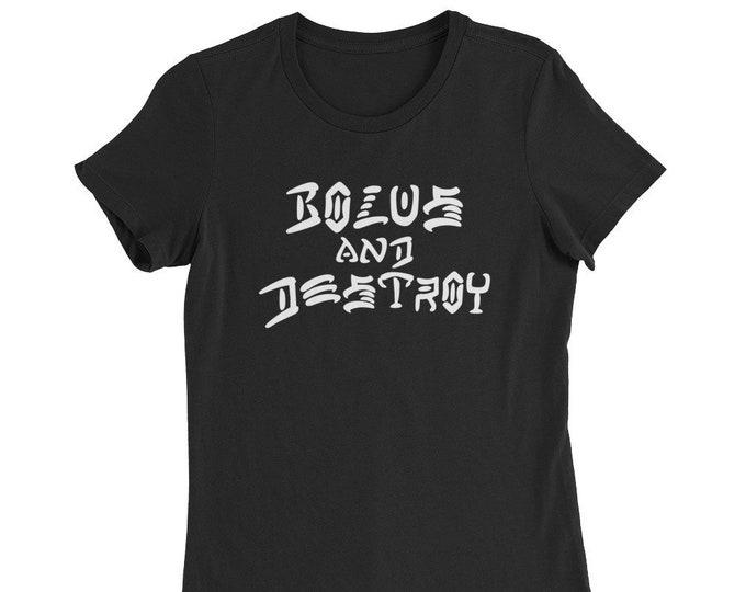 BOLUS and DESTROY Women's Slim Fit T-Shirt