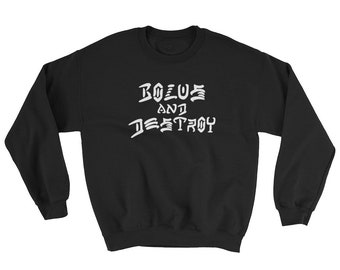 BOLUS and DESTROY Sweatshirt