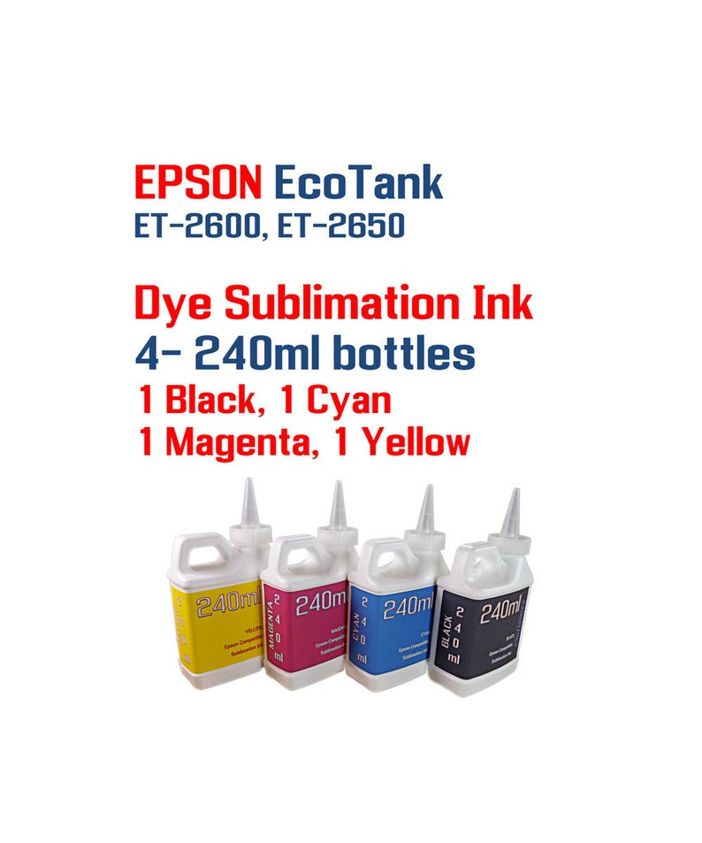 Dye Sublimation Ink - Epson EcoTank ET-2600 ET-2650 printers - 4- 240ml  bottles Dye Sublimation ink - Heat Transfer printing