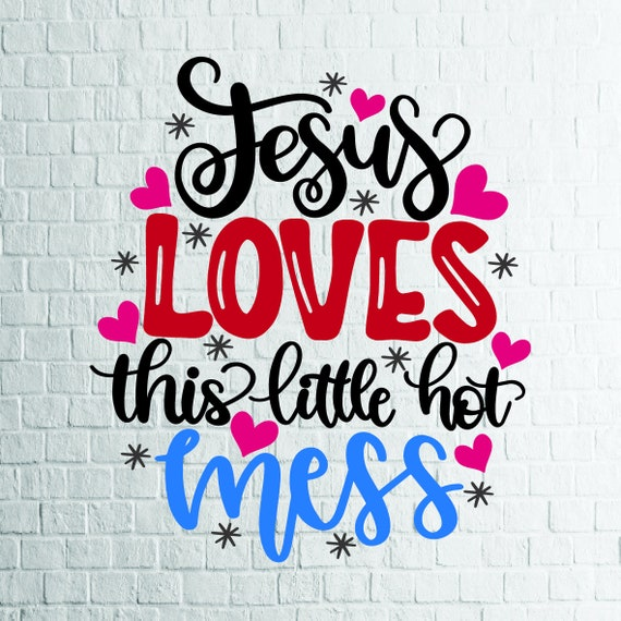Buy 3 Get 1 Free Jesus Loves This Little Hot Mess Svg Etsy