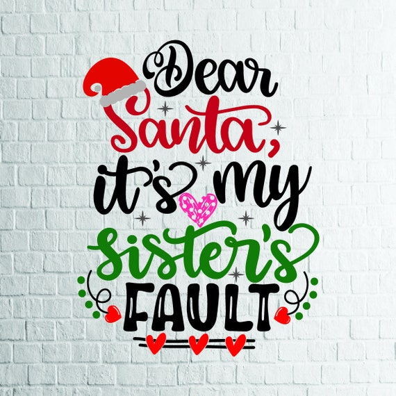 BUY 3 GET 1 FREE   2 Styles Dear Santa Its My Sister's Fault Svg, Files For  Cricut, Cutting, Print    etc, Files Download Svg, Dxf, Png, Eps