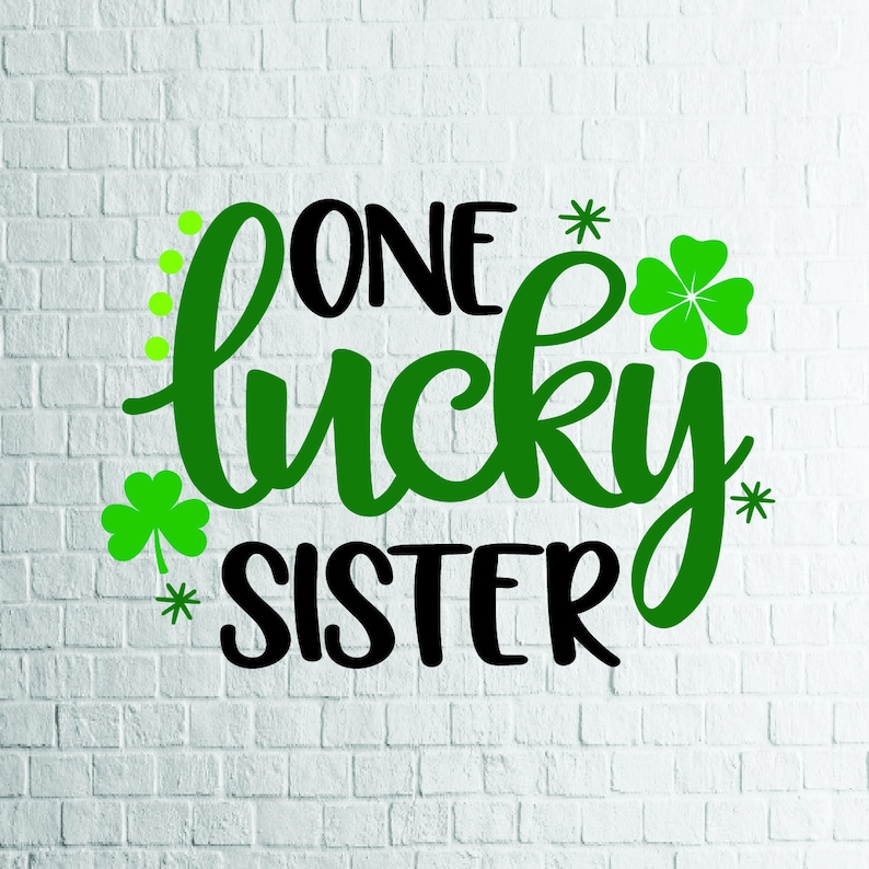 BUY 3 GET 1 FREE    One Lucky Sister Svg, St  Patricks Day Svg, Files For  Cricut, Cutting, Print     etc, Files Download Svg, Dxf, Png, Eps