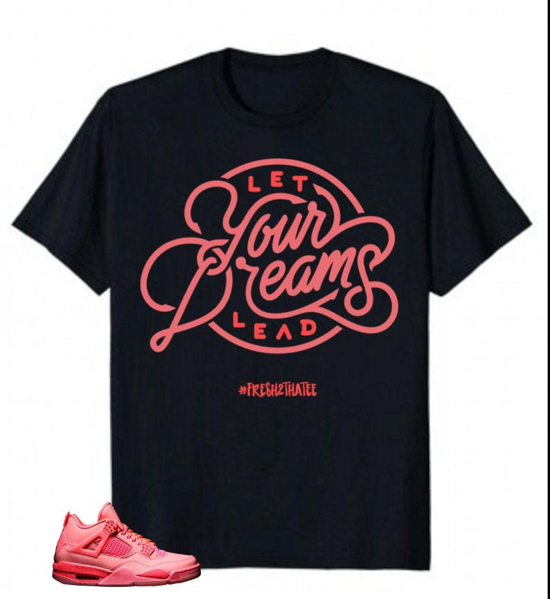 a8fcfced991d Dream t shirt   made to match Jordan 4 nrg hot punch