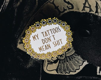 My Tattoos Don't Mean Shit enamel pin