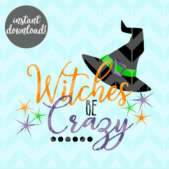 Witches Be Crazy Svg Halloween Svg Witch Svg Witch Hat Etsy
