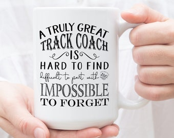 A Truly Great Track Coach is Hard to Find | Track Coaches Gift | Track Coach Coffee Mug