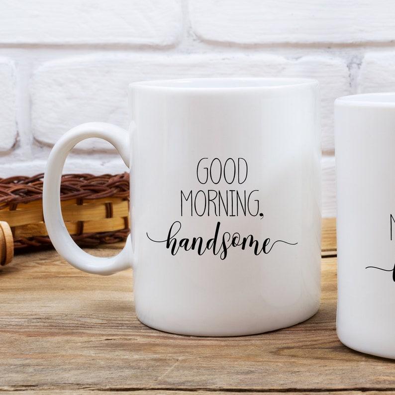 Handsome Mug, Morning Handsome, Good morning handsome, handsome boyfriend,  handsome husband, hi there handsome, handsome coffee mug