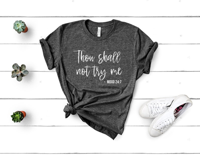 8cbf3fac1 Thou Shall Not Try Me 24:7 Funny Graphic Tee Cute Graphic | Etsy