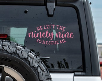 He Left the 99 To Rescue Me   Vinyl Decal for Cars, Trucks, Cups, Laptops, Coolers, etc.
