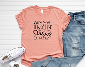 Trying to test the Jesus in me? / Sarcastic T Shirt