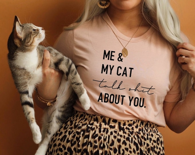 Me and My Cat Talk Shit About You / Cat Lady Shirt