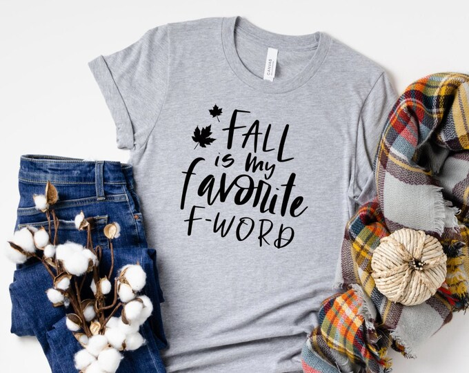 Fall is my Favorite F Word / Fall Shirt / Autumn Tee
