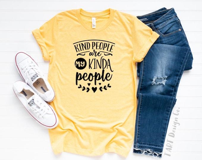 Kind People Are my Kind of People / Kindness Shirt