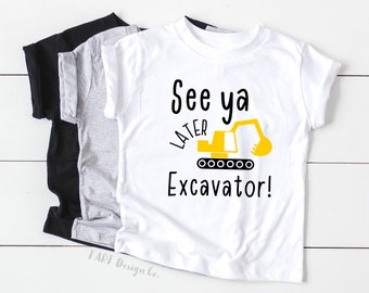 See Ya Later Excavator! / Digger T Shirt