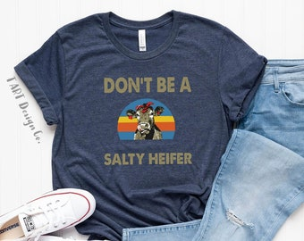 Don't Be A Salty Heifer / Sarcastic T Shirt