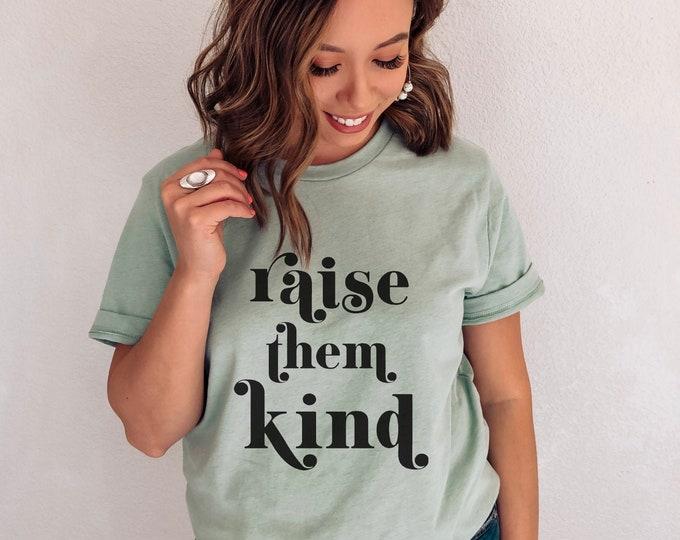 Raise Them Kind T Shirt
