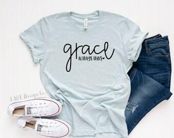 Grace Always Wins / Christian / Believer Shirt