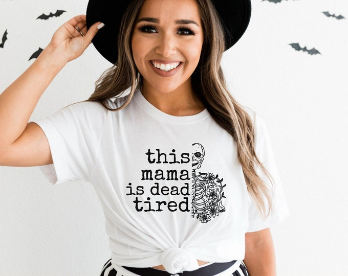 This Mama is Dead Tired  / Halloween t shirt / Fall