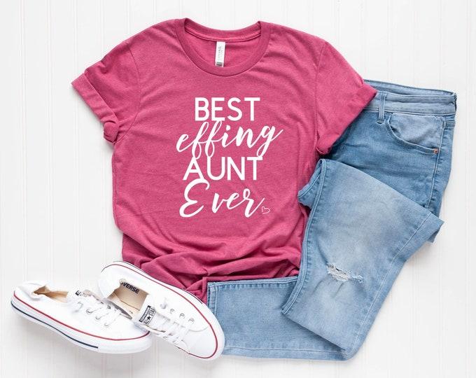 Best Effing Aunt / Aunt Shirt / Awesome Aunt / Auntie