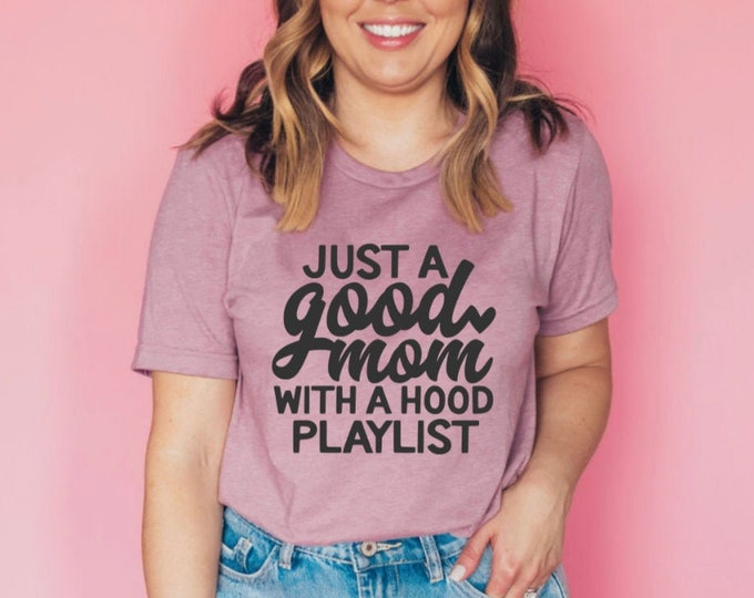 Just a Good Mom with a Hood Playlist TShirt