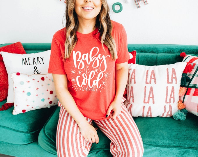 Baby It's Cold Outside / Christmas Sweater and TShirt