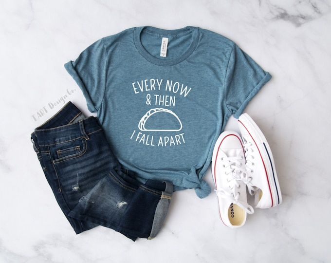 Every Now and Then I Fall Apart / Taco Shirt