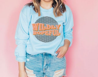 Wildly Hopeful Sweatshirt