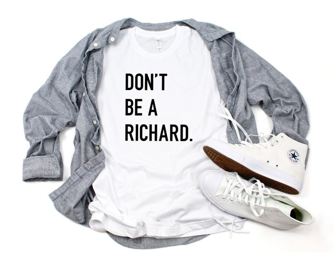 Don't be a Richard / Jerk / Dick