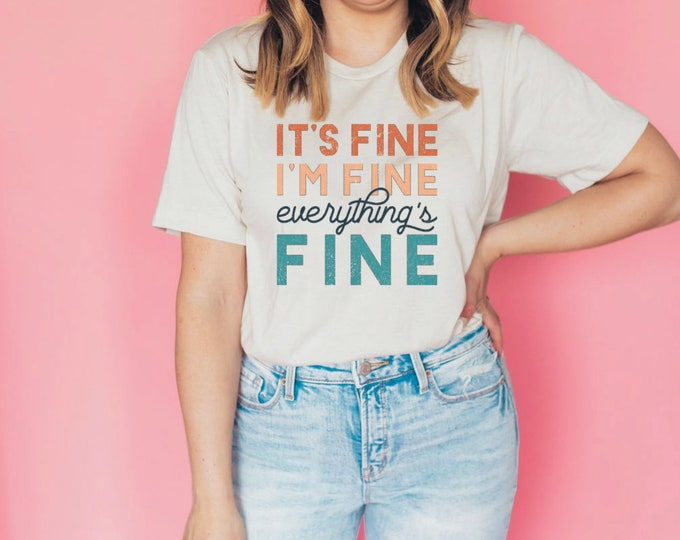 I'm Fine It's Fine Everything is Fine T Shirt