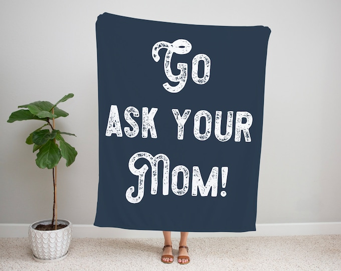 Go Ask Your Mom Blanket / Fathers Day Gift