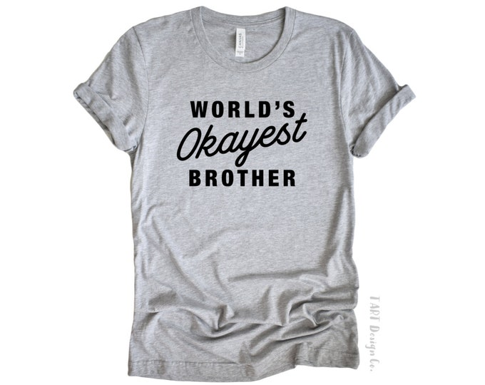 Worlds Okayest Brother  / Brother T Shirt