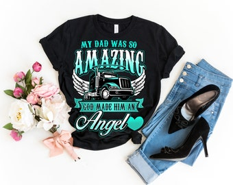 79b0495b Truck Driver Dad Memorial Shirt Women Death My Dad Was So Amazing God Made  Him Angel Wings Truck Trucker Father