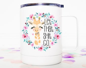 Let That Shit Go Giraffe Camping Mug With Lid