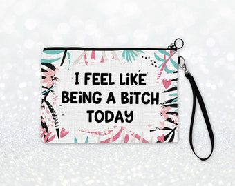 I Feel Like Being A Bitch Today Cosmetic Bag