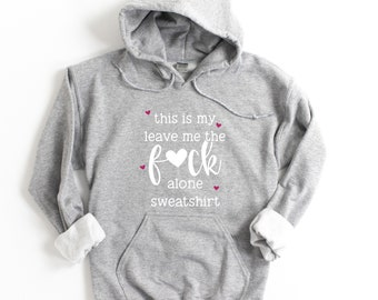 This Is My Leave Me The Fuck Alone Sweatshirt