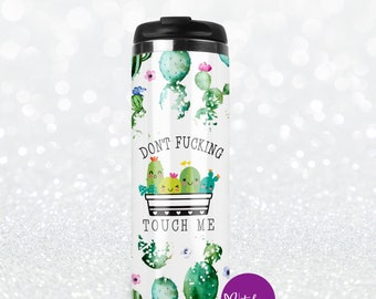 Don't Fucking Touch Me Funny Cactus Coffee Tumbler