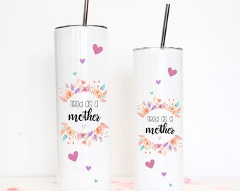 Tired As A Mother Stainless Steel Skinny Tumbler with Straw