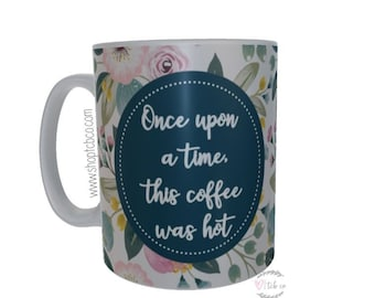 Once Upon A Time This Coffee Was Hot 15 oz Ceramic Mug