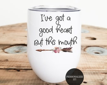 I've Got A Good Heart But This Mouth Wine Tumbler   BFF Wine Glass   Curse Word Wine Glass   Adult Wine Tumbler   Sarcastic Gift
