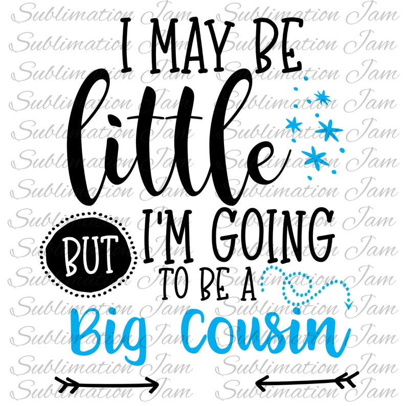 I may be little but I'm going to be a big cousin/cousin shirt/t-shirt  design/sublimation design/digital design/digital download/sublimation